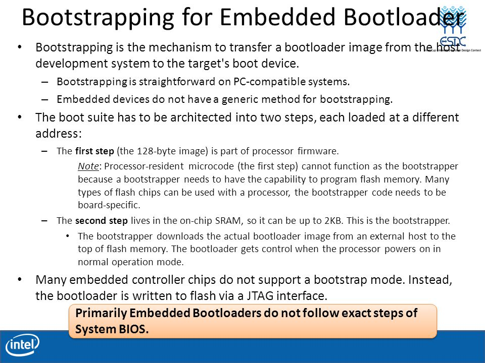 Bootstrapping for Embedded Bootloader Bootstrapping is the mechanism to transfer a bootloader image from the host development system to the target s boot device.