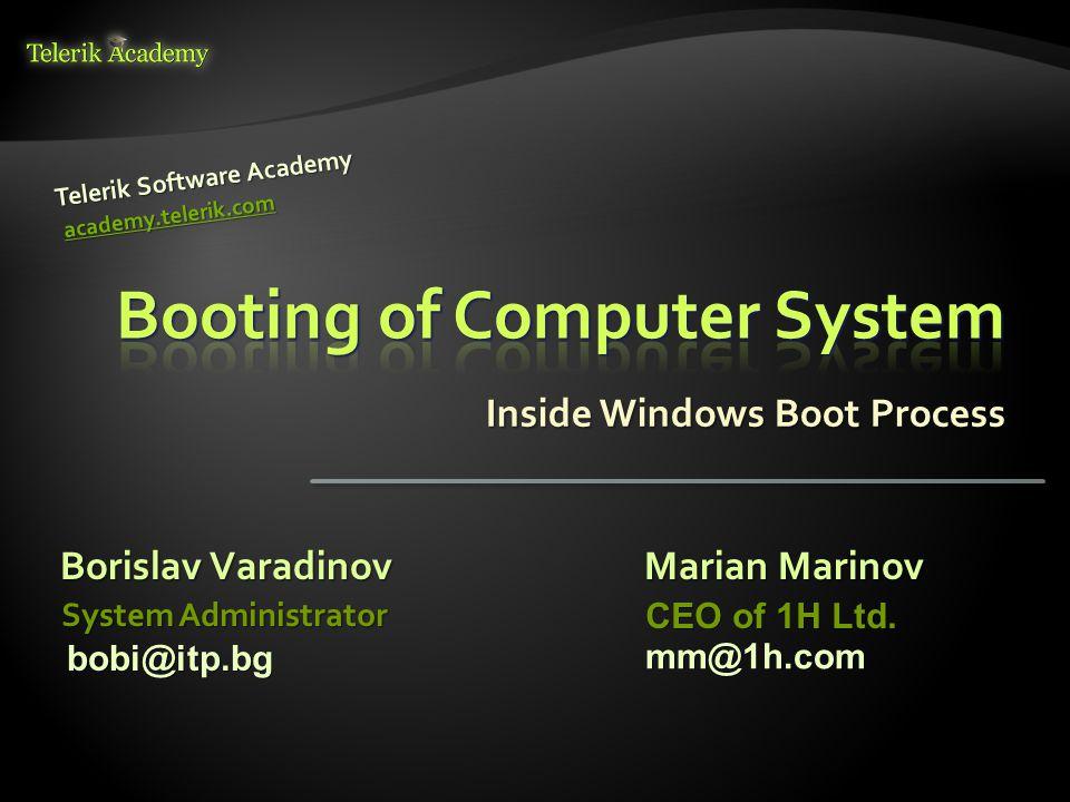 Inside Windows Boot Process Borislav Varadinov Telerik Software Academy academy.telerik.com System Administrator Marian Marinov CEO of 1H Ltd.
