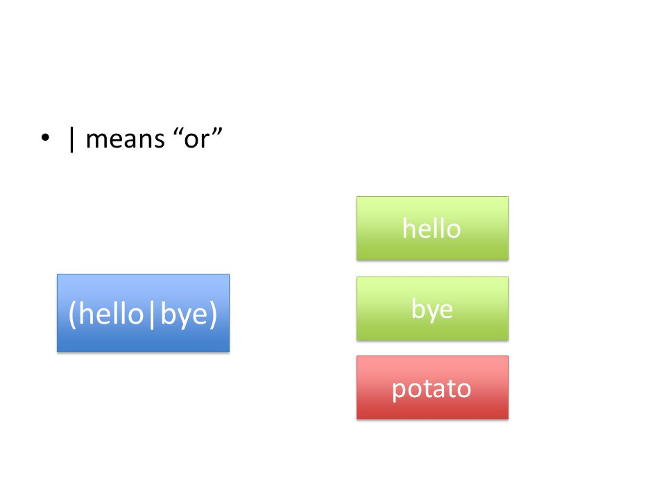 | means or (hello|bye) hello bye potato