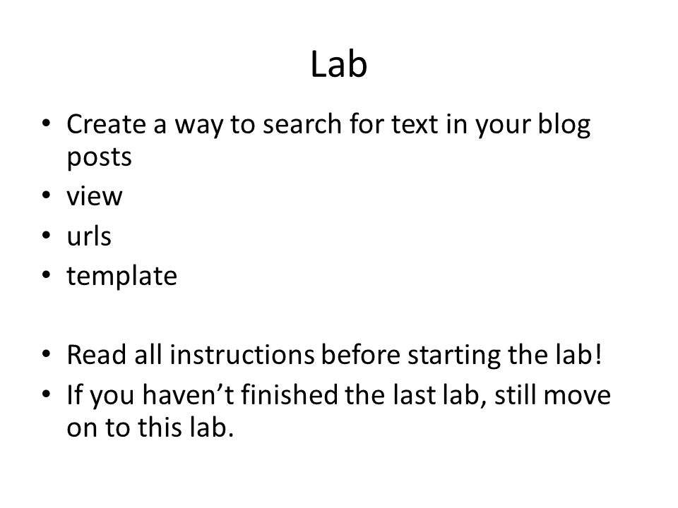 Lab Create a way to search for text in your blog posts view urls template Read all instructions before starting the lab.