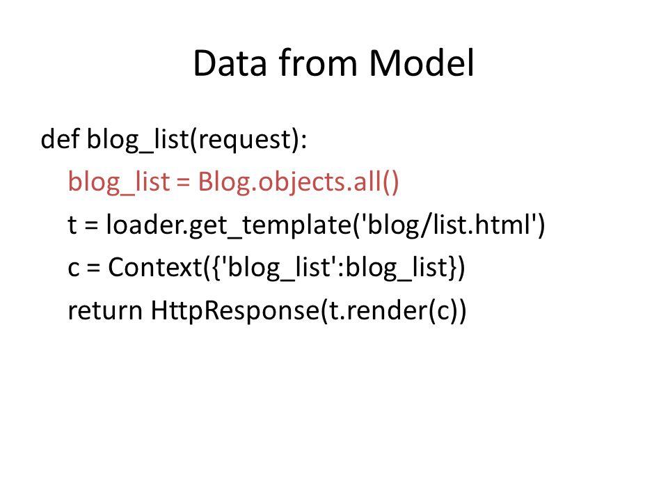 Choose template def blog_list(request): blog_list = Blog.objects.all() t = loader.get_template( blog/list.html ) c = Context({ blog_list :blog_list}) return HttpResponse(t.render(c))