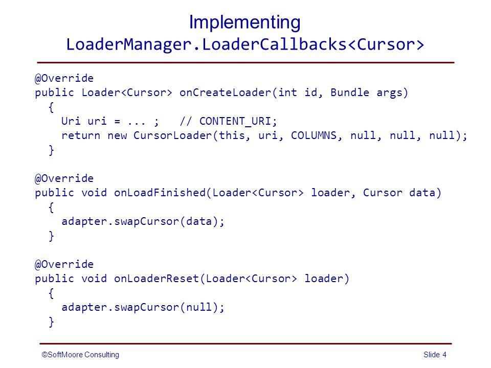 Implementing LoaderManager.LoaderCallbacks @Override public Loader onCreateLoader(int id, Bundle args) { Uri uri =...