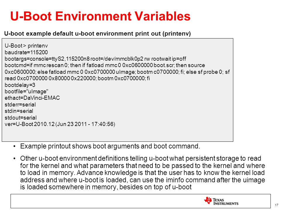 17 U-Boot Environment Variables Example printout shows boot arguments and boot command. Other u-boot environment definitions telling u-boot what persi