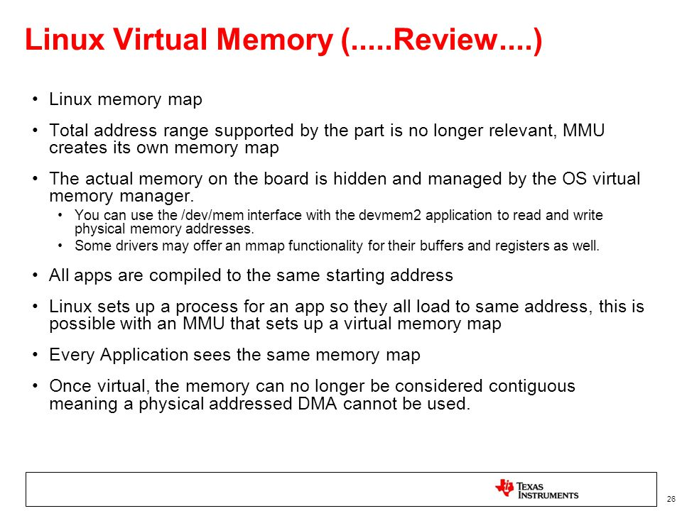 26 Linux Virtual Memory (.....Review....) Linux memory map Total address range supported by the part is no longer relevant, MMU creates its own memory
