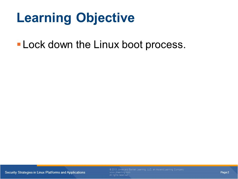 Page 3 Security Strategies in Linux Platforms and Applications © 2013 Jones and Bartlett Learning, LLC, an Ascend Learning Company www.jblearning.com All rights reserved.