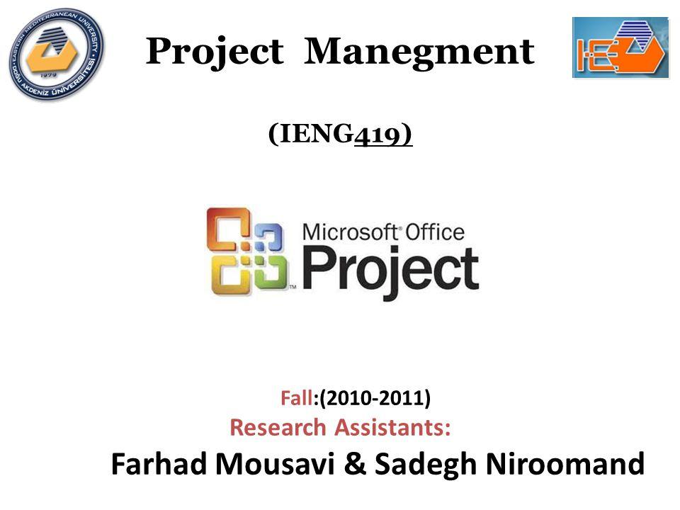 Project Manegment (IENG419) Fall:(2010-2011) Research Assistants: Farhad Mousavi & Sadegh Niroomand