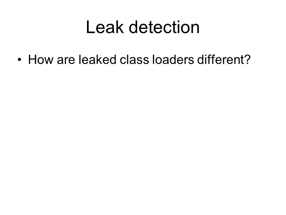 Leak detection How are leaked class loaders different?