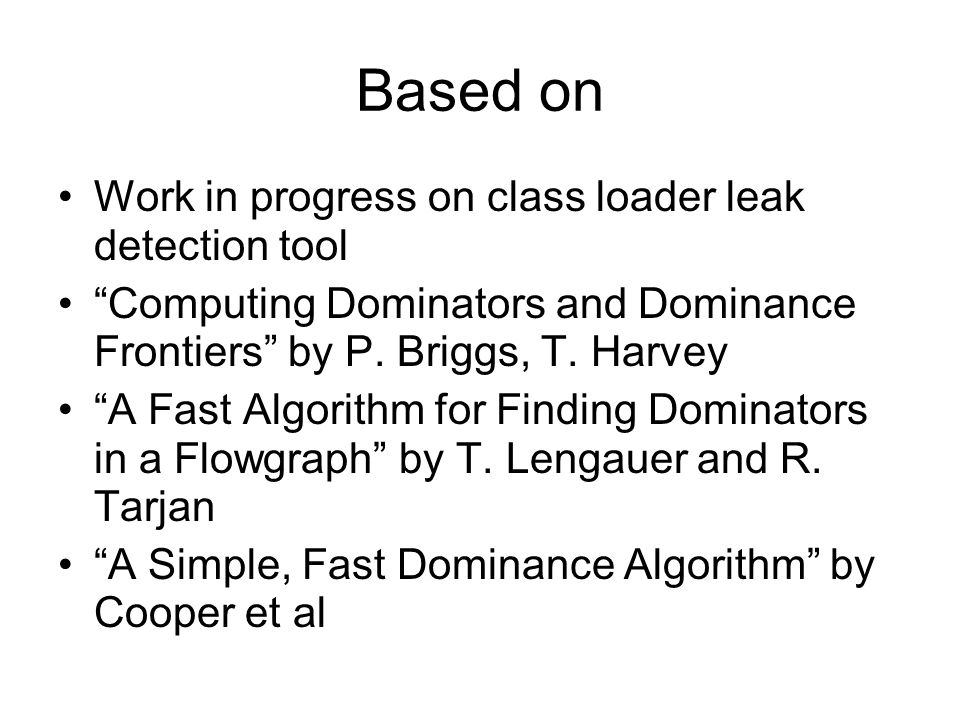 "Based on Work in progress on class loader leak detection tool ""Computing Dominators and Dominance Frontiers"" by P. Briggs, T. Harvey ""A Fast Algorithm"