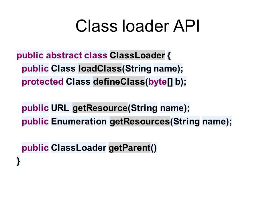 Class loading public class A { public void doSmth() { B b = new B(); b.doSmthElse(); } Causes a call to A.class.getClassLoader().loadClass( B );