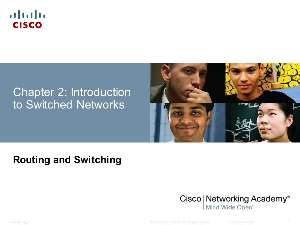 © 2008 Cisco Systems, Inc. All rights reserved.Cisco ConfidentialPresentation_ID 1 Chapter 2: Introduction to Switched Networks Routing and Switching