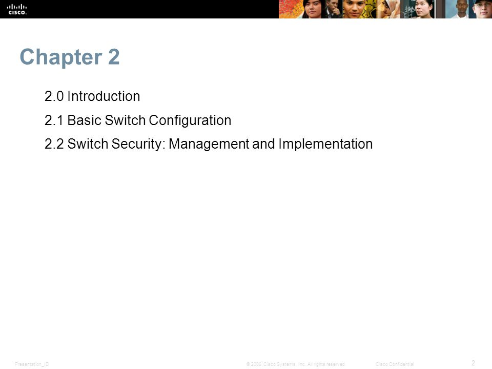 Presentation_ID 2 © 2008 Cisco Systems, Inc. All rights reserved.Cisco Confidential Chapter 2 2.0 Introduction 2.1 Basic Switch Configuration 2.2 Swit
