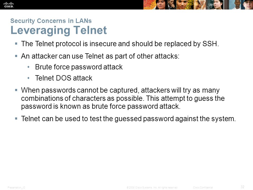 Presentation_ID 32 © 2008 Cisco Systems, Inc. All rights reserved.Cisco Confidential Security Concerns in LANs Leveraging Telnet  The Telnet protocol