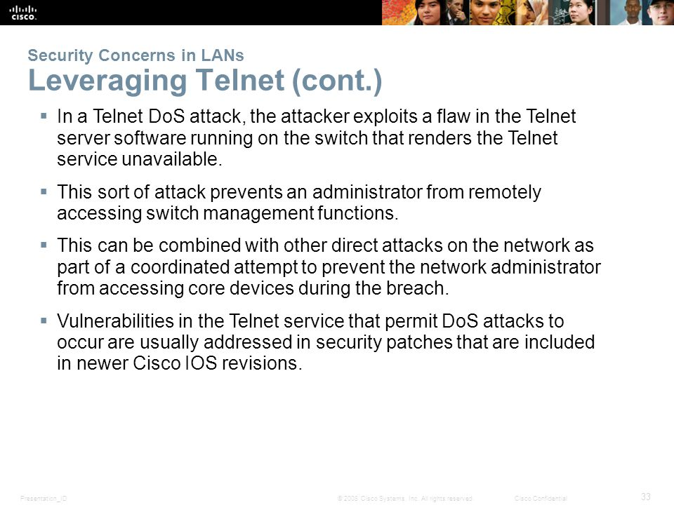 Presentation_ID 33 © 2008 Cisco Systems, Inc. All rights reserved.Cisco Confidential Security Concerns in LANs Leveraging Telnet (cont.)  In a Telnet