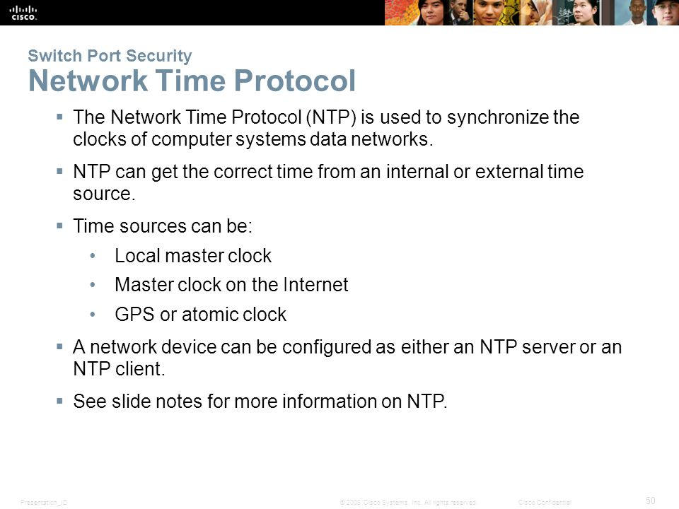 Presentation_ID 50 © 2008 Cisco Systems, Inc. All rights reserved.Cisco Confidential Switch Port Security Network Time Protocol  The Network Time Pro