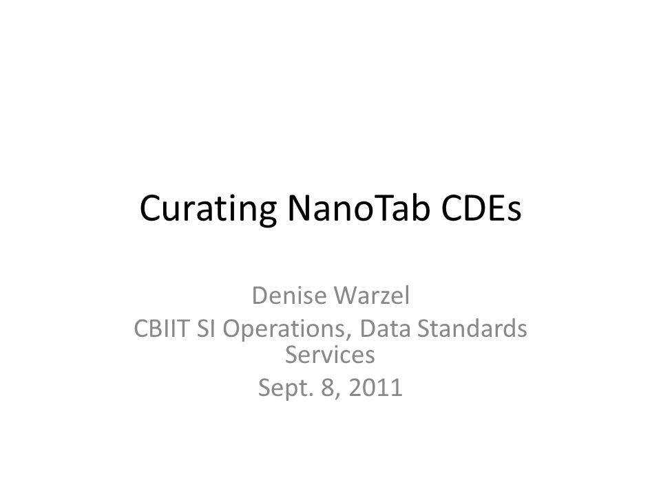 Curating NanoTab CDEs Denise Warzel CBIIT SI Operations, Data Standards Services Sept. 8, 2011