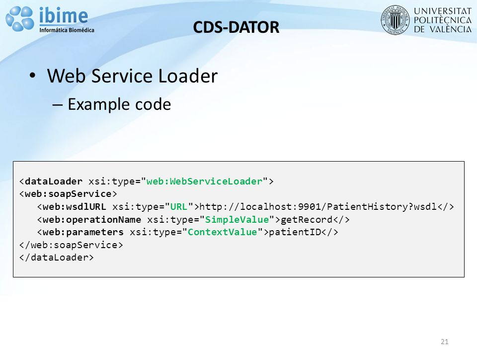 CDS-DATOR Web Service Loader – Example code 21 http://localhost:9901/PatientHistory?wsdl getRecord patientID