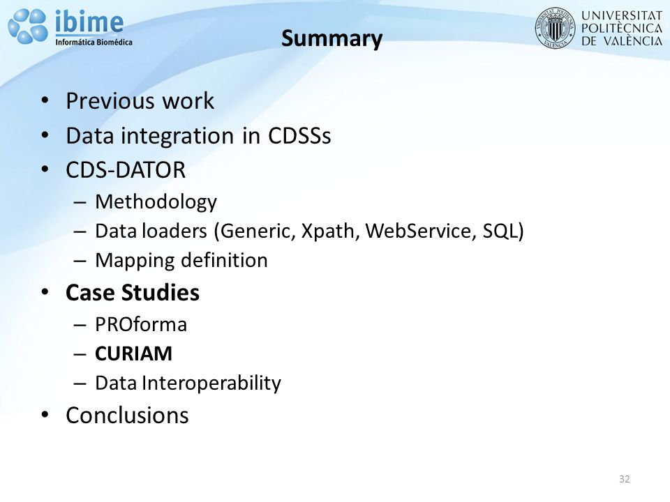Summary Previous work Data integration in CDSSs CDS-DATOR – Methodology – Data loaders (Generic, Xpath, WebService, SQL) – Mapping definition Case Studies – PROforma – CURIAM – Data Interoperability Conclusions 32