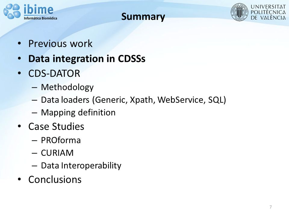 Summary Previous work Data integration in CDSSs CDS-DATOR – Methodology – Data loaders (Generic, Xpath, WebService, SQL) – Mapping definition Case Studies – PROforma – CURIAM – Data Interoperability Conclusions 7