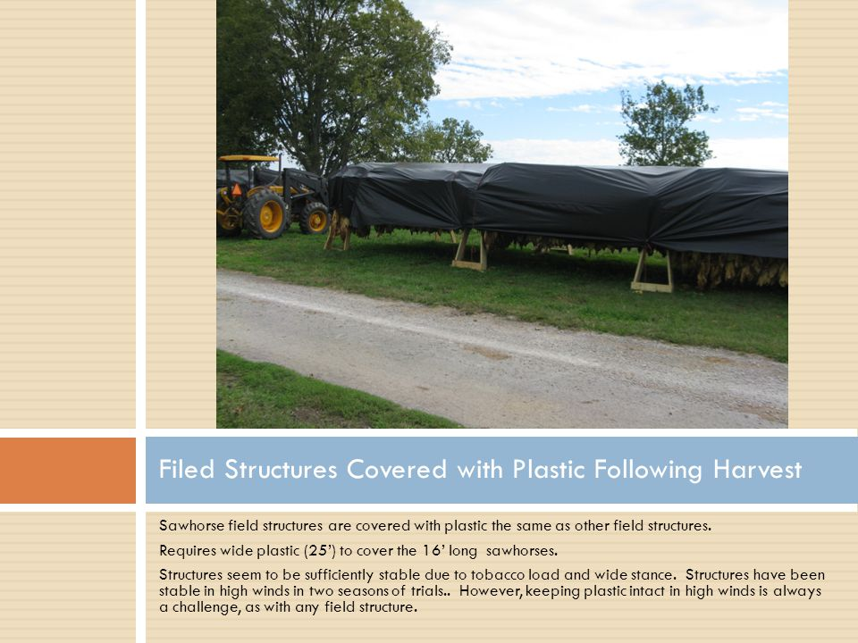 Sawhorse field structures are covered with plastic the same as other field structures.