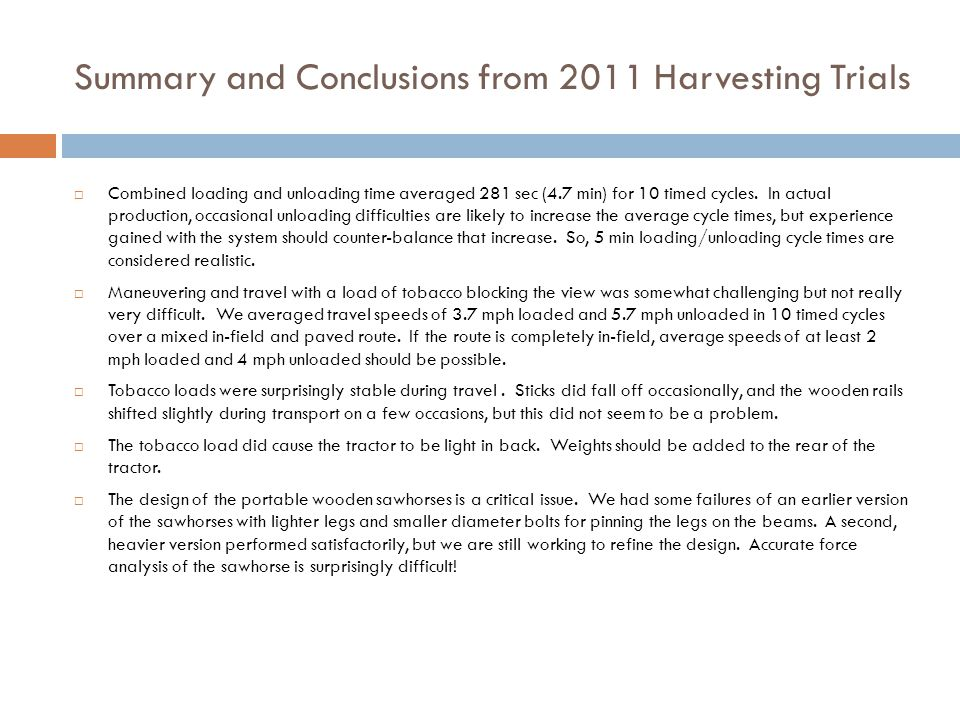 Summary and Conclusions from 2011 Harvesting Trials  Combined loading and unloading time averaged 281 sec (4.7 min) for 10 timed cycles.