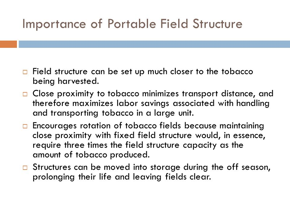 Importance of Portable Field Structure  Field structure can be set up much closer to the tobacco being harvested.