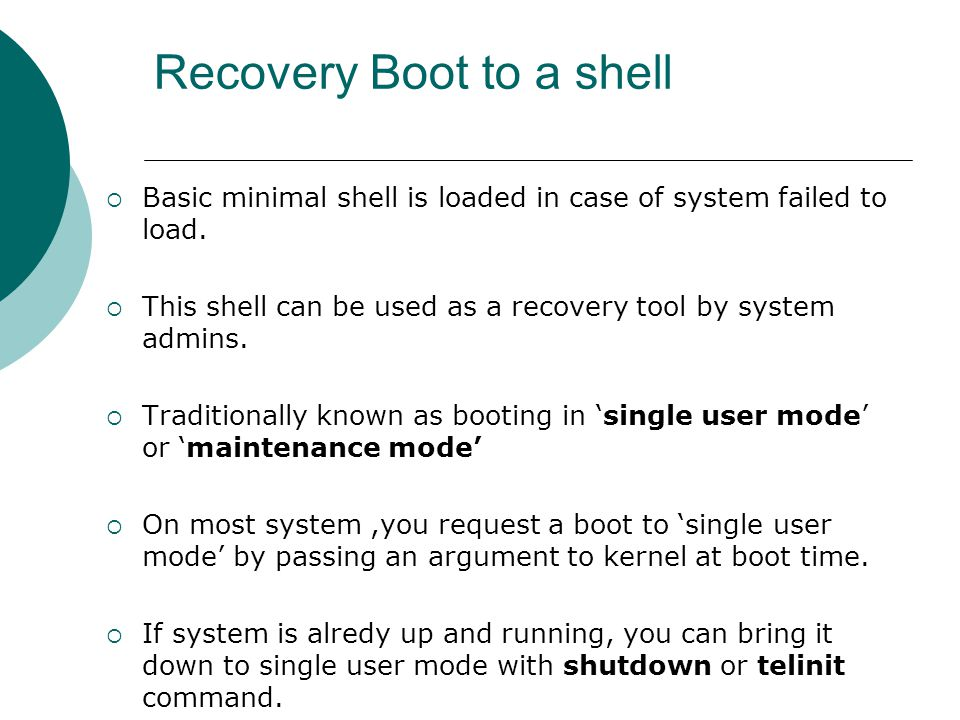 Recovery Boot to a shell  Basic minimal shell is loaded in case of system failed to load.
