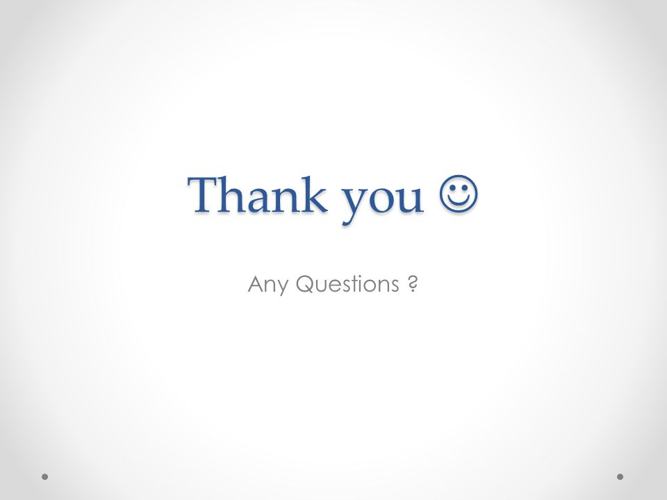 Thank you Thank you Any Questions