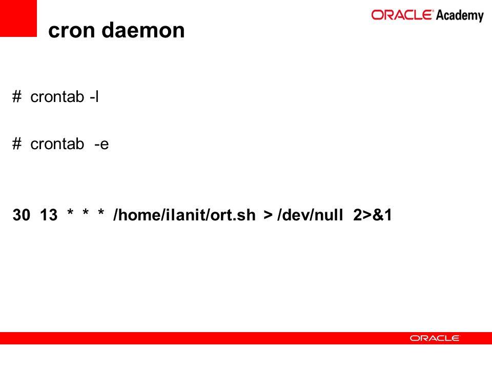 # crontab -l # crontab -e 30 13 * * * /home/ilanit/ort.sh > /dev/null 2>&1 cron daemon
