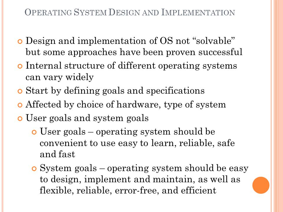 """O PERATING S YSTEM D ESIGN AND I MPLEMENTATION Design and implementation of OS not """"solvable"""" but some approaches have been proven successful Internal"""