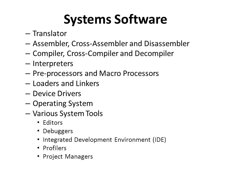 – Translator – Assembler, Cross-Assembler and Disassembler – Compiler, Cross-Compiler and Decompiler – Interpreters – Pre-processors and Macro Process