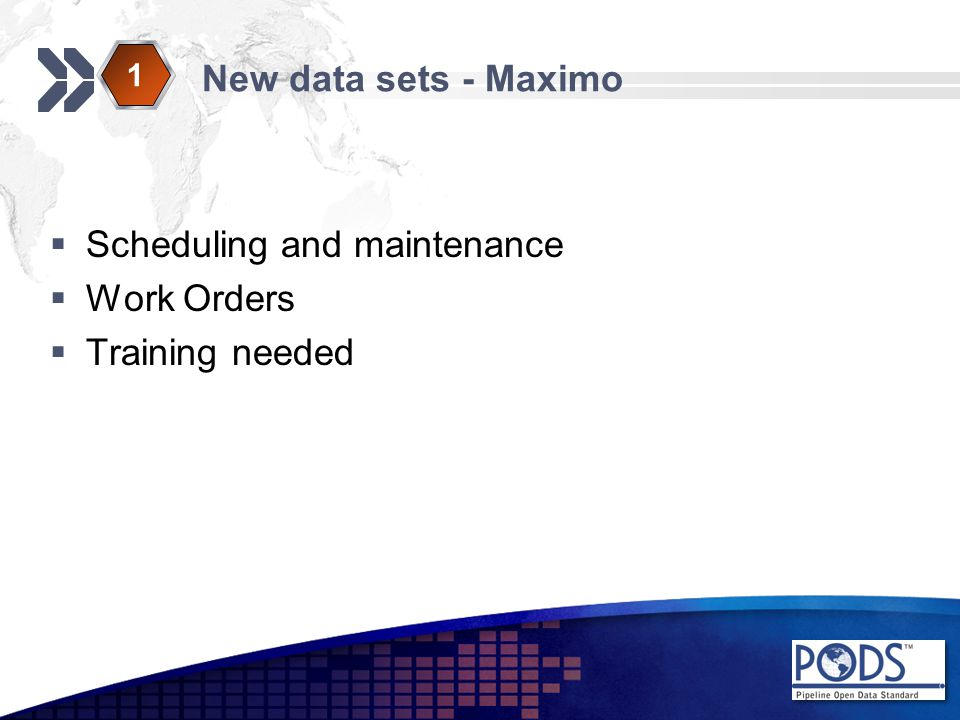 Scheduling and maintenance  Work Orders  Training needed New data sets - Maximo 1