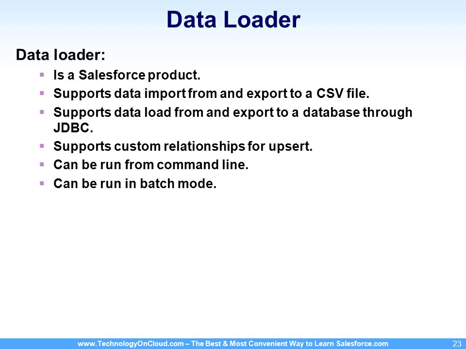 www.TechnologyOnCloud.com – The Best & Most Convenient Way to Learn Salesforce.com 23 Data Loader Data loader:  Is a Salesforce product.