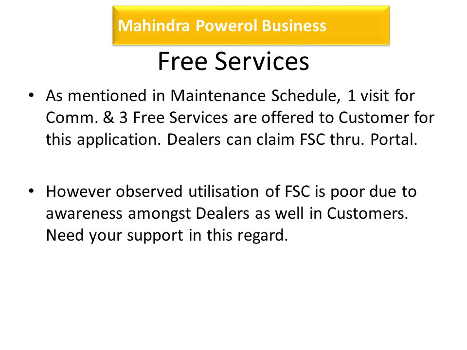 Mahindra Powerol Business Free Services As mentioned in Maintenance Schedule, 1 visit for Comm.