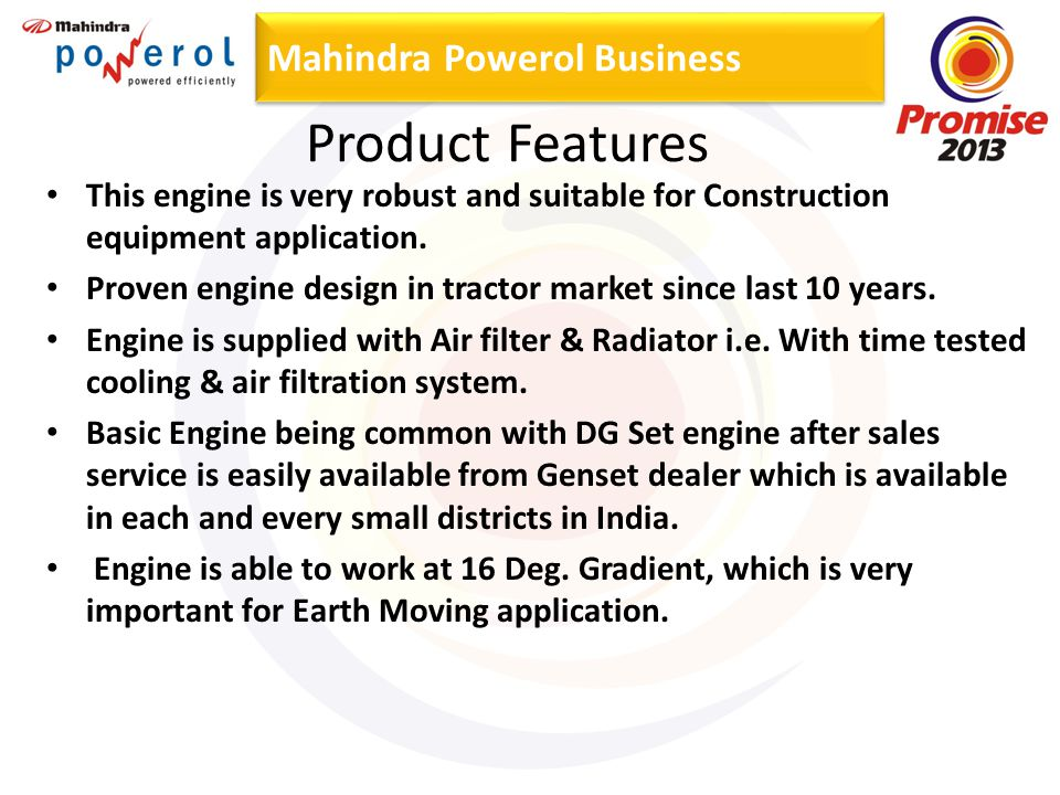 Mahindra Powerol Business Product Features This engine is very robust and suitable for Construction equipment application.