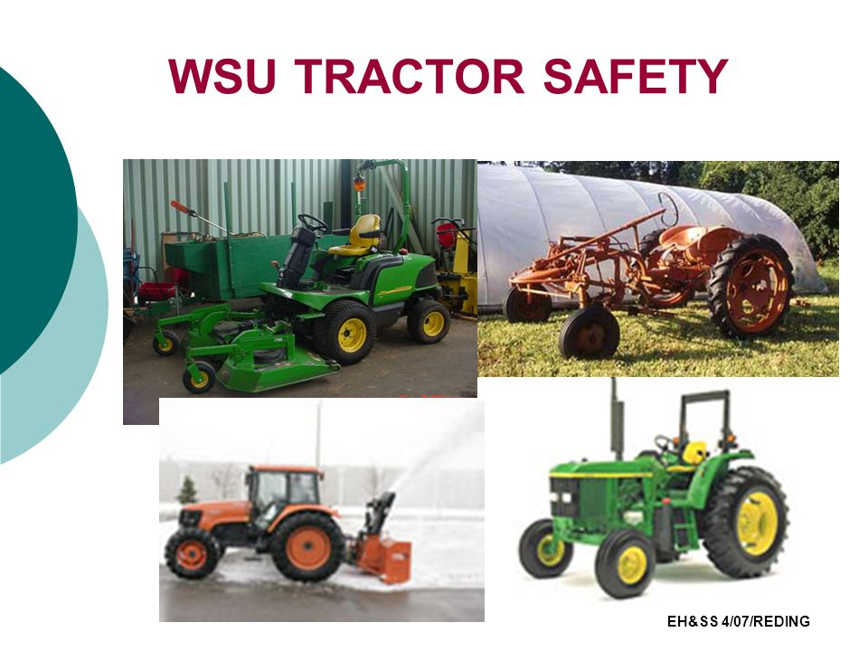 PRESENTATION WILL COVER Tractor Operation Basics  Common Tractor Hazards  Accident Prevention  Rollover Protection Structures (ROPS)