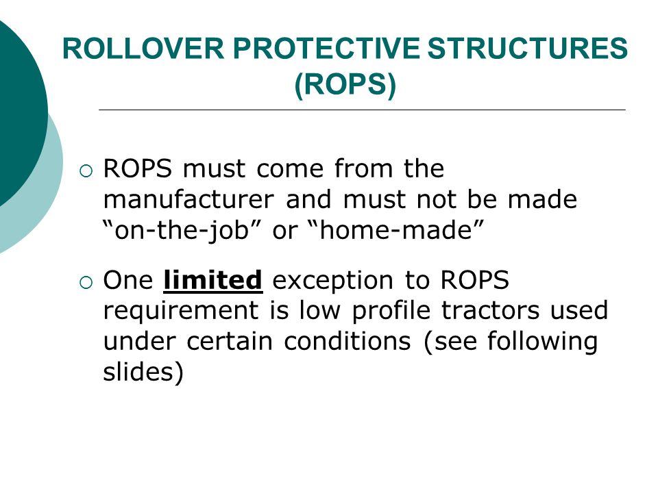 """ROLLOVER PROTECTIVE STRUCTURES (ROPS) RROPS must come from the manufacturer and must not be made """"on-the-job"""" or """"home-made"""" OOne limited exceptio"""