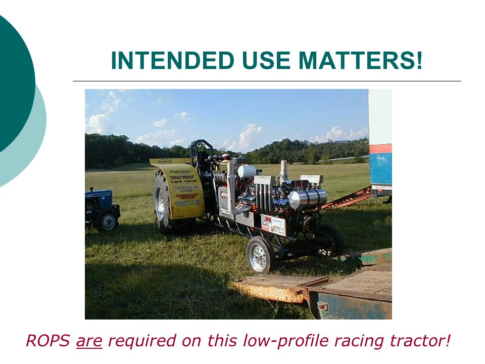 INTENDED USE MATTERS! ROPS are required on this low-profile racing tractor!