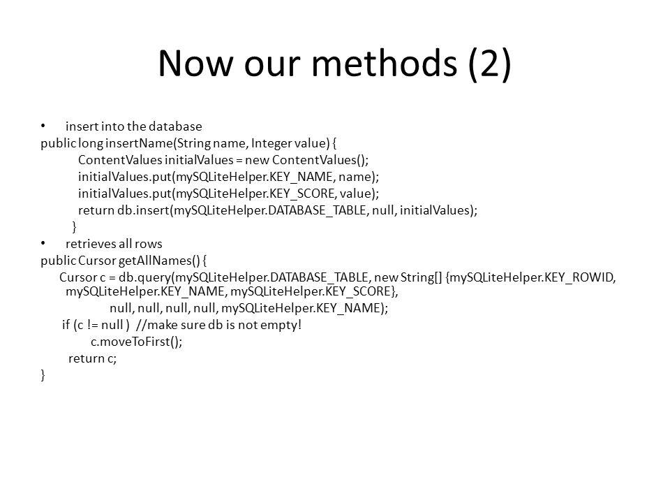 Now our methods (2) insert into the database public long insertName(String name, Integer value) { ContentValues initialValues = new ContentValues(); i
