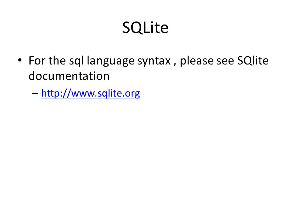 SQLite For the sql language syntax, please see SQlite documentation – http://www.sqlite.org http://www.sqlite.org
