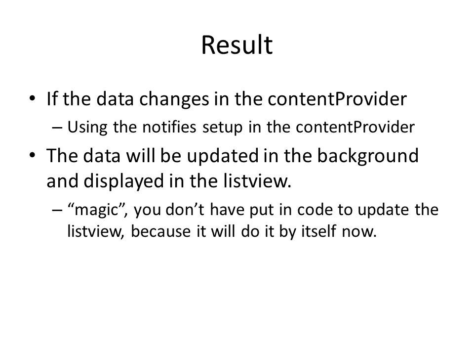 Result If the data changes in the contentProvider – Using the notifies setup in the contentProvider The data will be updated in the background and dis