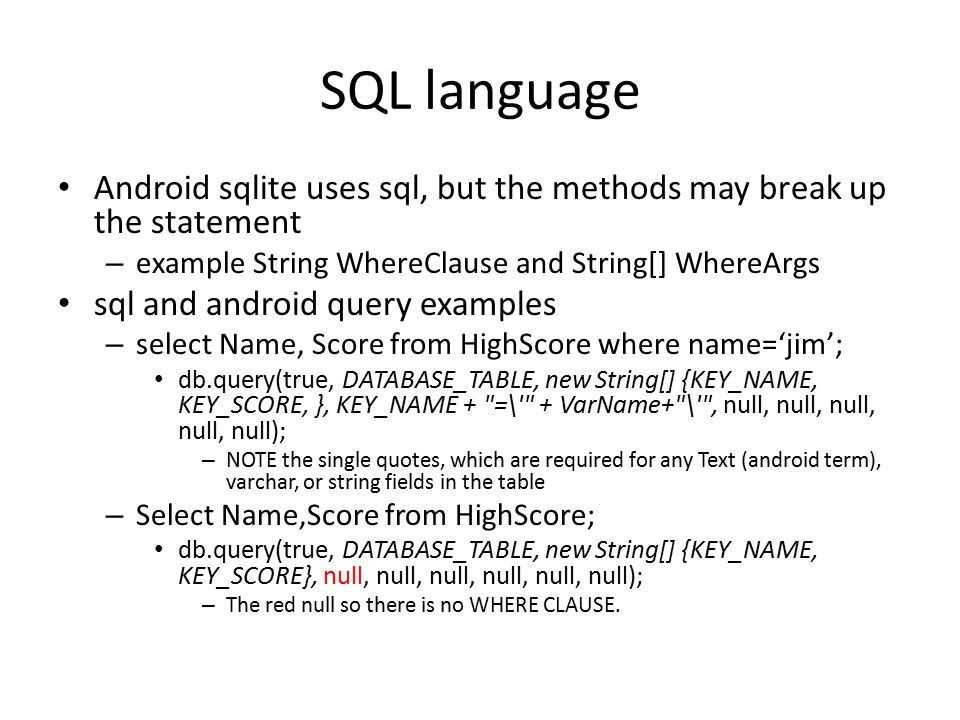 SQL language Android sqlite uses sql, but the methods may break up the statement – example String WhereClause and String[] WhereArgs sql and android q