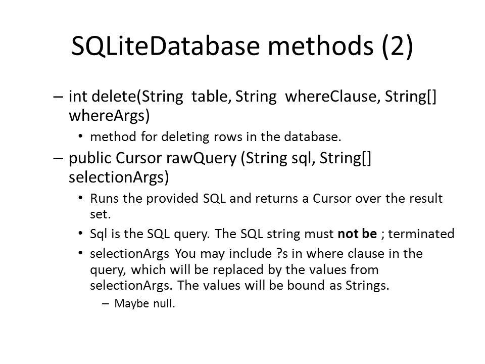 SQLiteDatabase methods (2) – int delete(String table, String whereClause, String[] whereArgs) method for deleting rows in the database. – public Curso