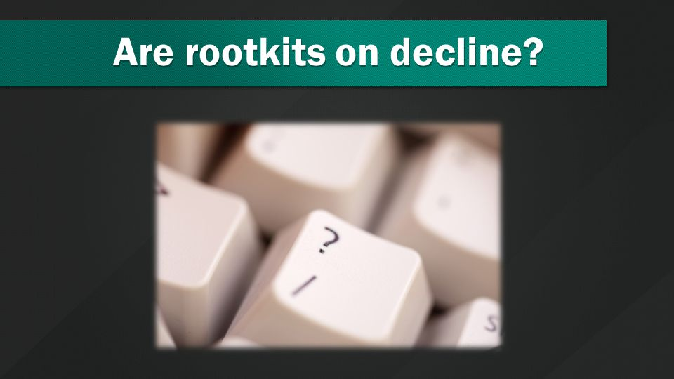 Are rootkits on decline