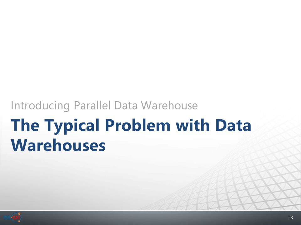 3 Introducing Parallel Data Warehouse The Typical Problem with Data Warehouses