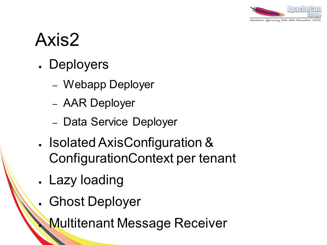 ● Deployers – Webapp Deployer – AAR Deployer – Data Service Deployer ● Isolated AxisConfiguration & ConfigurationContext per tenant ● Lazy loading ● Ghost Deployer ● Multitenant Message Receiver