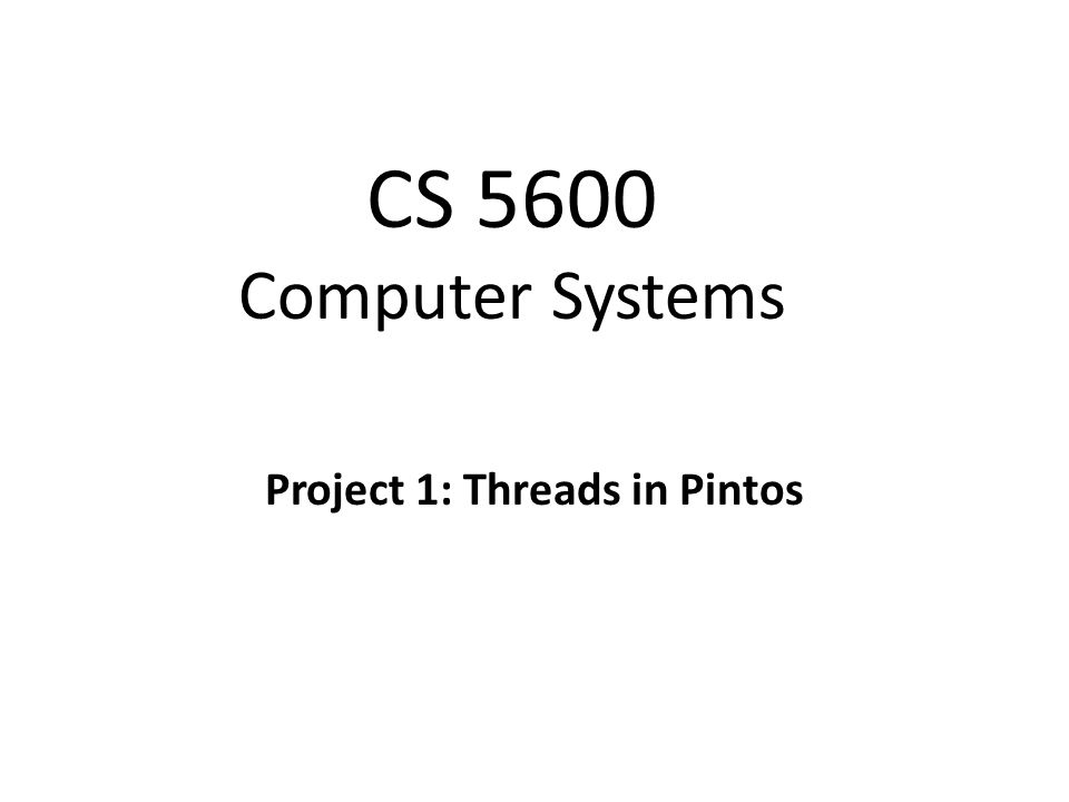CS 5600 Computer Systems Project 1: Threads in Pintos