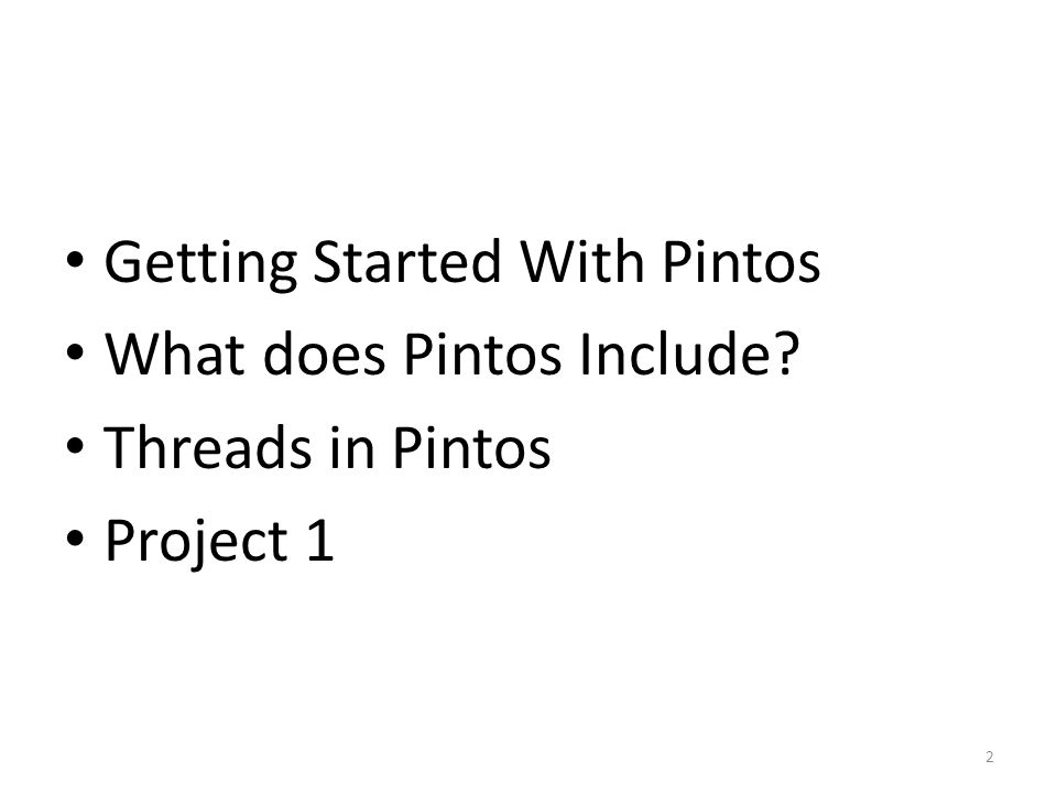 Getting Started With Pintos What does Pintos Include? Threads in Pintos Project 1 2