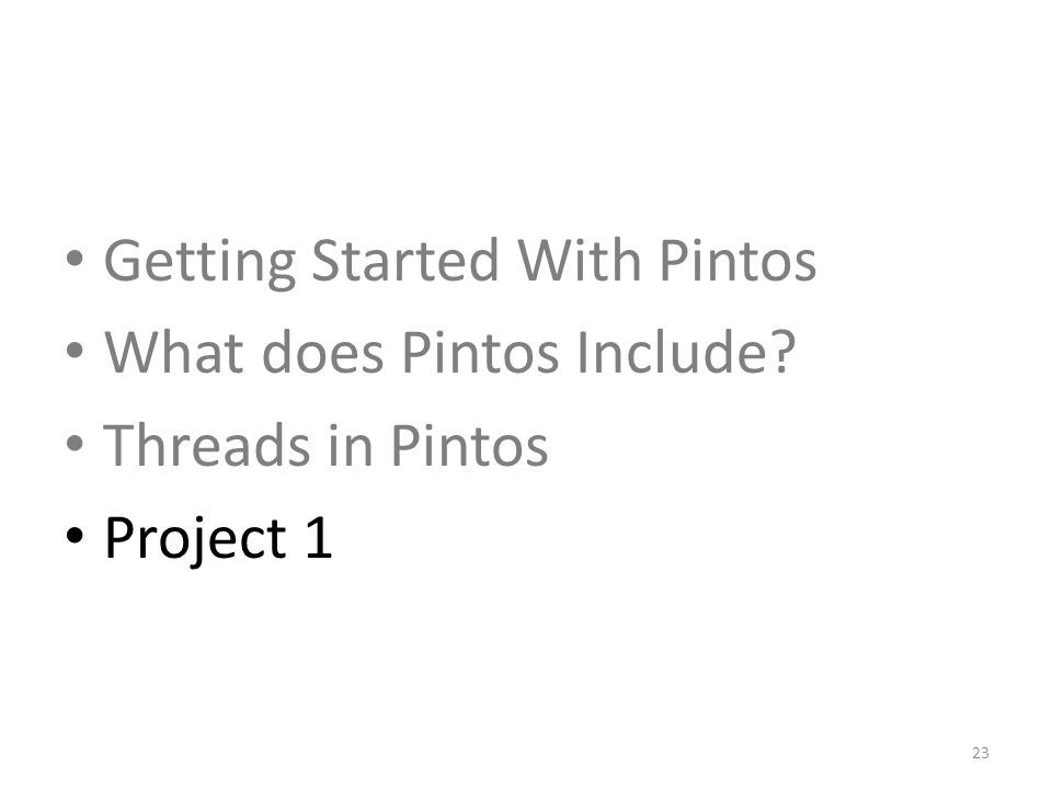 Getting Started With Pintos What does Pintos Include? Threads in Pintos Project 1 23
