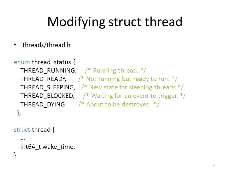 Modifying struct thread threads/thread.h enum thread_status { THREAD_RUNNING, /* Running thread.