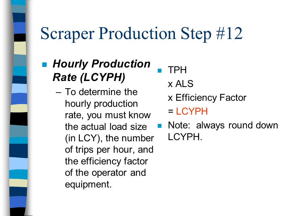 Scraper Production Step #11 n Trips Per Hour –To determine trips per hour (TPH) divide the working minutes per hour (normally a 60 min. work hour) by
